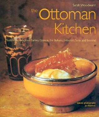 Ottoman Kitchen: Modern Recipes from Turkey, Greece, the Balkans, Lebanon, Syria and Beyond