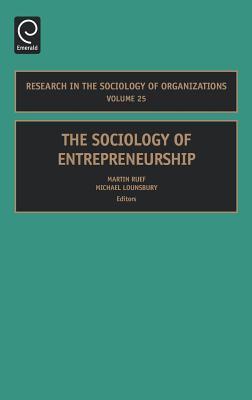 The Sociology of Entrepreneurship, Volume 25 (Research in the Sociology of Organizations) (Research in the Sociology of Organizations)