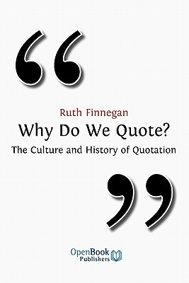 Why Do We Quote? the Culture and History of Quotation.