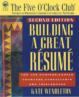 Building a Great Resume by Kate Wendleton