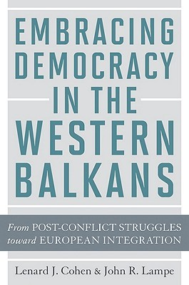 Embracing Democracy in the Western Balkans: From Postconflict Struggles toward European Integration