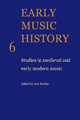 Early Music History Volume 06: Studies in Medieval and Early Modern Music