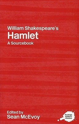 William Shakespeare's Hamlet: A Routledge Study Guide and Sourcebook
