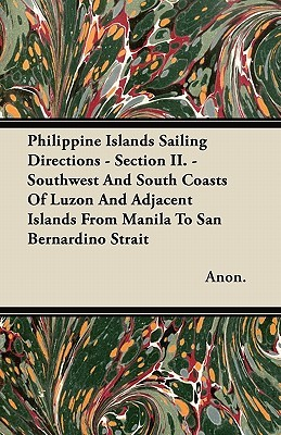 Philippine Islands Sailing Directions - Section II. - Southwest and South Coasts of Luzon and Adjacent Islands from Manila to San Bernardino Strait