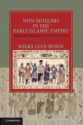Non-Muslims in the Early Islamic Empire: From Surrender to Coexistence