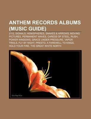 Anthem Records Albums (Music Guide): 2112, Signals, Hemispheres, Snakes & Arrows, Moving Pictures, Permanent Waves, Caress of Steel, Rush