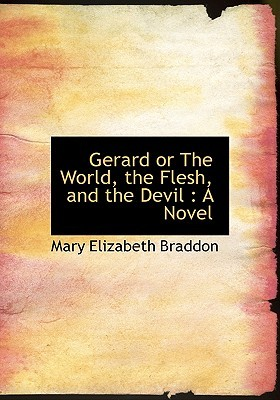 Ebook Gerard or the World, the Flesh, and the Devil by Mary Elizabeth Braddon PDF!
