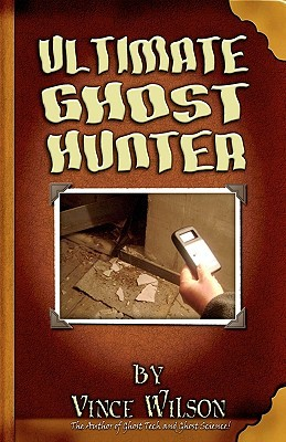Ultimate Ghost Hunter: The Handbook For The Amateur Parapsychologist (Volume 1)