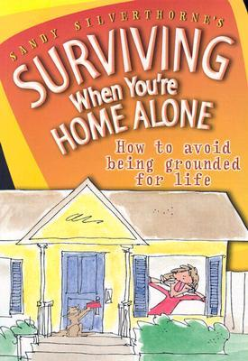 Surviving When You're Home Alone: How to Avoid Being Grounded for Life