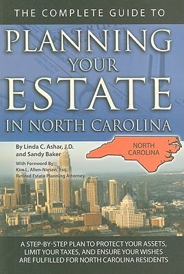 The Complete Guide to Planning Your Estate in North Carolina: A Step-By-Step Plan to Protect Your Assets, Limit Your Taxes, and Ensure Your Wishes Are Fulfilled for North Carolina Residents
