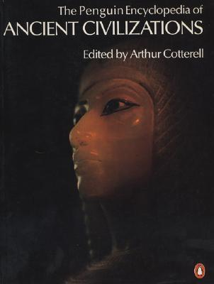 The Penguin Encyclopedia of Ancient Civilizations by Arthur Cotterell