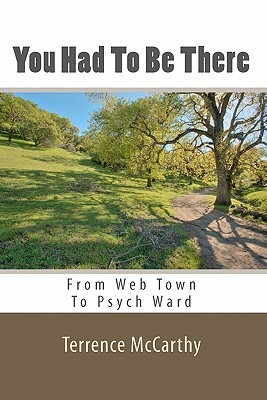 You Had to Be There: From Web Town to Psych Ward - A Memoir