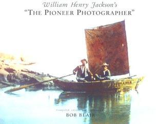 "William Henry Jackson's ""The Pioneer Photographer"""