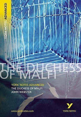 The Duchess of Malfi: York Notes Advanced