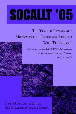 Socallt '05: The Year of Languages: Motivating the Language Learner with Technology