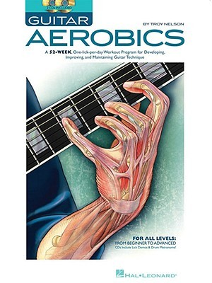 Guitar Aerobics: A 52-Week, One-lick-per-day Workout Program for Developing, Improving and Maintaining Guitar Technique by Troy Nelson