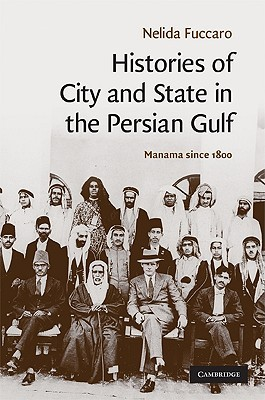Histories of City and State in the Persian Gulf: Manama Since 1800