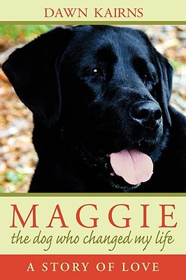 Maggie the Dog Who Changed My Life by Dawn Kairns
