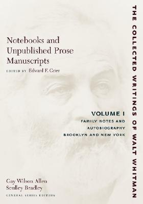 Notebooks and Unpublished Prose Manuscripts: Volume I: Family Notes and Autobiography, Brooklyn and New York