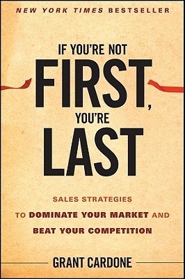 If Youre Not First, Youre Last: Sales Strategies to Dominate Your Market and Beat Your Competition