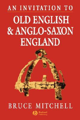 An Invitation to Old English and Anglo-Saxon England by Bruce Mitchell