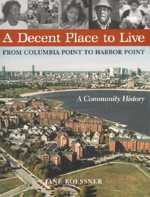 A Decent Place to Live: From Columbia Point to Harbor Point: A Community History