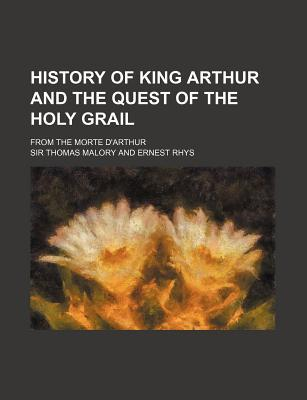 History of King Arthur and the Quest of the Holy Grail from the Morte d'Arthur