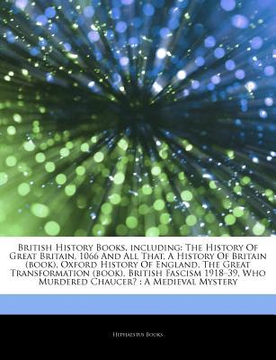 Articles on British History Books, Including: The History of Great Britain, 1066 and All That, a History of Britain (Book), Oxford History of England, the Great Transformation (Book), British Fascism 1918a 39