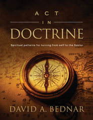 act-in-doctrine-spiritual-patterns-for-turning-from-self-to-the-savior-spiritual-patterns-2