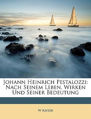 Johann Heinrich Pestalozzi: Nach Seinem Leben, Wirken Und Seiner Bedeutung