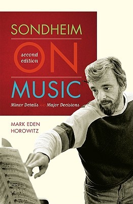 Sondheim on Music: Minor Details and Major Decisions