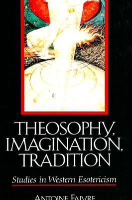 Theosophy; Imagination; Tradition: Studies in Western Esotericism