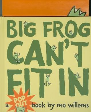 Big Frog Can't Fit In: A pop out book