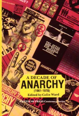 A Decade of Anarchy, 1961-1970 by Colin (ed) Ward