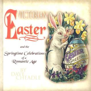 Victorian Easter And The Springtime Celebrations Of A Romantic Age