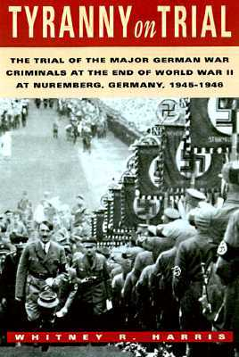 Tyranny on Trial: The Trial of the Major German War Criminals at the End of World War II at Nuremberg, Germany, 1945-1946