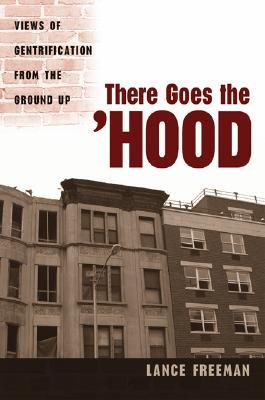 There Goes the Hood: Views of Gentrification from the Ground Up