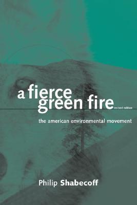 A Fierce Green Fire by Philip Shabecoff