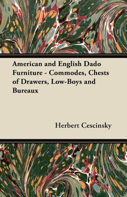 American and English Dado Furniture - Commodes, Chests of Drawers, Low-Boys and Bureaux