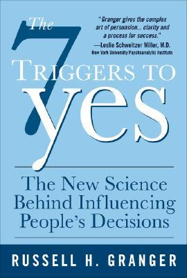 The 7 Triggers to Yes by Russell H. Granger