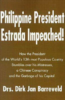 Philippine President Estrada Impeached!: How the President of the World's 13th Most Populous Country Stumbles Over His Mistresses, a Chinese Conspiracy and the Garbage of His Capital