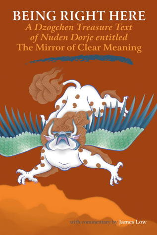 Being Right Here: A Dzogchen Treasure Text of Nuden Dorje Entitled The Mirror of Clear Meaning