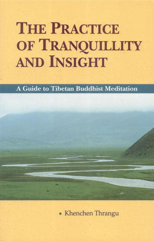 The Practice of Tranquillity and Insight: A Guide to Tibetan Buddhist Meditation