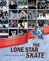 The Lone Star Skate: Improbable (But True) Stories of Texas's Hockey Heroes