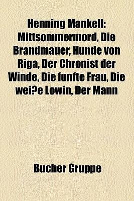 Henning Mankell: Mittsommermord, Die Brandmauer, Hunde Von Riga, Der Chronist Der Winde, Die Fünfte Frau, Die Weiße Löwin, Der Mann