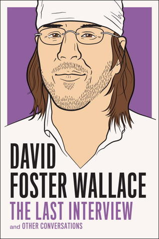 The Last Interview and Other Conversations by David Foster Wallace