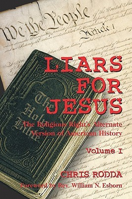 Liars for Jesus: The Religious Rights Alternate Version of American History Vol. 1