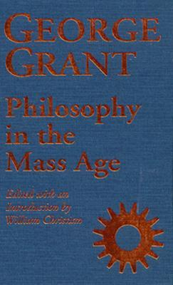 Philosophy in the Mass Age by George Parkin Grant