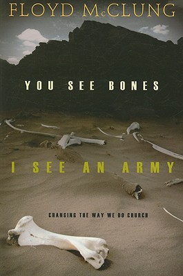 You See Bones, I See an Army by Floyd McClung