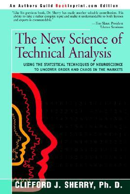 The New Science of Technical Analysis: Using the Statistical Techniques of Neuroscience to Uncover Order and Chaos in the Markets